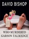 Who Murdered Garson Talmadge - David Bishop