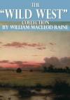 "The ""Wild West"" Collection - William MacLeod Raine"