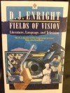 Fields of Vision: Essays on Literature, Language, and Television - D.J. Enright