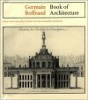 Book of Architecture: Containing the General Principles of the Art and the Plans, Elevations, and Sections of Some of the Edifices Built in - Germain Boffrand, Caroline Van Eck, David Britt