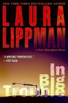 In Big Trouble: A Tess Monaghan Novel - Laura Lippman