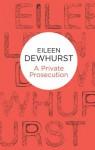 A Private Prosecution (Bello) - Eileen Dewhurst