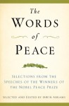 The Words of Peace: Selections from the Speeches of the Winners of the Nobel Peace Prize - Irwin Abrams, Irwin Abrams