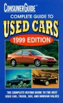 Complete Guide to Used Cars 1999 - Consumer Guide, Editors of Consumer Guide