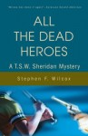 All The Dead Heroes: A T. S. W. Sheridan Mystery - Stephen F. Wilcox