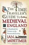 The Time Traveller's Guide To Medieval England - Ian Mortimer, Jonathan Keeble