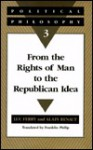 Political Philosophy 3: From the Rights of Man to the Republican Idea - Luc Ferry, Alain Renaut, Franklin Philip