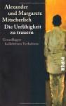 Die Unfähigkeit Zu Trauern. Grundlagen Kollektiven Verhaltens - Alexander Mitscherlich, Margarete Mitscherlich