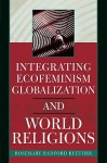 Integrating Ecofeminism, Globalization, and World Religions (Nature's Meaning) - Rosemary Radford Ruether