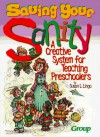Saving Your Sanity: A Creative System For Teaching Preschoolers - Susan L. Lingo
