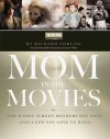 Mom in the Movies: The Iconic Screen Mothers You Love (and a Few You Love to Hate) - Turner Classic Movies, Inc., Richard Corliss