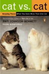 Cat vs. Cat: Keeping Peace When You Have More Than One Cat - Pam Johnson-Bennett