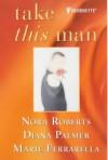Take This Man - Diana Palmer, Marie Ferrarella, Nora Roberts