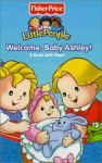 Fisher Price Little People Welcome, Baby Ashley! (Fisher-Price Little People Mini-Flap PlayBooks) - Lori Froeb, SI Artists