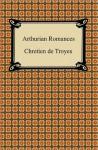 Arthurian Romances - Chrétien de Troyes