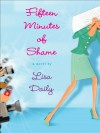Fifteen Minutes of Shame - Lisa Daily