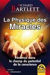La physique des miracles: Pénétrez dans le champ du potentiel de la conscience (Science et Connaissance) (French Edition) - Richard Bartlett