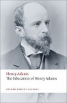 The Education of Henry Adams (Oxford World's Classics) - Henry Adams, Ira B. Nadel