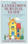 The Landlord's Survival Guide The Truly Practical Insider Handbook For All Private Landlords - Lesley Henderson