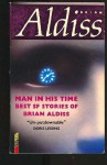 Man in His Time: The Best Science Fiction Stories of Brian W. Aldiss - Brian W. Aldiss