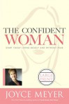 The Confident Woman: Start Today Living Boldly and Without Fear - Joyce Meyer