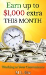 Earn up to $1,000 Extra This Month: Working at Your Convenience (Ways to Make Money) - M L Fitz
