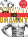 Scrawny to Brawny: The Complete Guide to Building Muscle the Natural Way - Michael Mejia