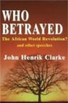 Who Betrayed the African World Revolution? - John Henrik Clarke