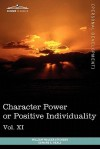 Personal Power Books (in 12 Volumes), Vol. XI: Character Power or Positive Individuality - William W. Atkinson, Edward E. Beals