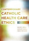 Contemporary Catholic Health Care Ethics - David F Kelly, Gerard Magill, H. ten Have