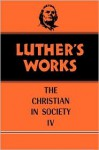Luther's Works Christian in Society IV (Luther's Works 47) (Luther's Works) - Martin Luther, Helmut T. Lehmann, Franklin Sherman