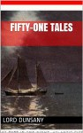 Fifty-one Tales (ILLUSTRATED) - Lord Dunsany