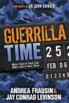 Guerrilla Time: More Time In Your Life, More Life In Your Time - Andrea Frausin, Jay Conrad Levinson