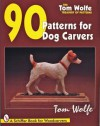 Tom Wolfe's Treasury of Patterns: 90 Patterns for Dog Carvers (Tom Wolfe Treasury of Patterns) - Tom Wolfe