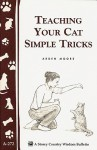 Teaching Your Cat Simple Tricks: Storey's Country Wisdom Bulletin A-272 (Storey Country Wisdom Bulletin) - Arden Moore