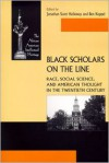 Black Scholars on the Line: Race, Social Science, and American Thought in the Twentieth Century - Jonathan Holloway, Ben Keppel