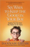 """Six Ways to Keep the """"Good"""" in Your Boy: Guiding Your Son from His Tweens to His Teens - Dannah Gresh"""