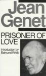 Prisoner Of Love - Jean Genet, Edmund White