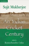 An Indian Cricket Century - Sujit Mukherjee, Ramachandra Guha