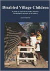 Disabled Village Children: A Guide for Community Health Workers, Rehabilitation Workers, and Families - David Werner