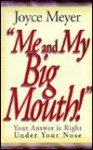 Me and My Big Mouth: Your Answer is Right Under Your Nose - Joyce Meyer