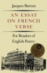 An Essay on French Verse: For Readers of English Poetry - Jacques Barzun