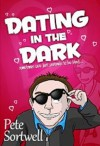 Dating in the Dark - Pete Sortwell