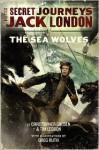 The Secret Journeys of Jack London, Book Two: The Sea Wolves - Christopher Golden, Tim Lebbon, Greg Ruth