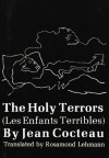 The Holy Terrors (Les Enfants Terribles) (New Directions Paperbook, Ndp212) - Jean Cocteau, Rosamond Lehmann