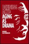 Defining Acts: Aging As Drama - Robert Kastenbaum