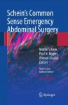 Schein's Common Sense Emergency Abdominal Surgery: An Unconventional Book for Trainees and Thinking Surgeons - Schein Moshe, Paul Rogers, Ahmad Assalia