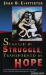 Scarred by Struggle, Transformed by Hope - Joan D. Chittister