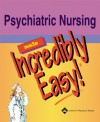 Psychiatric Nursing Made Incredibly Easy! (Incredibly Easy! Series®) - Lippincott Williams & Wilkins, Springhouse