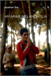 An Arab Melancholia - Abdellah Taïa, Frank Stock
